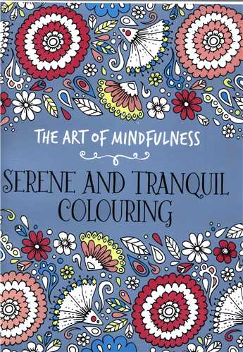 The Art Of Mindfulness (Serene And Tranquil Colouring)