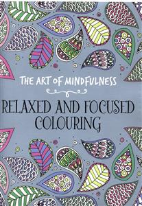 The Art Of Mindfulness (Relaxed And Focused Colouring)